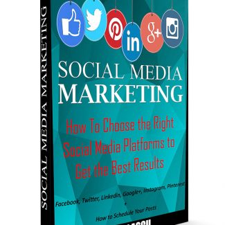Social Media Marketing: How to Choose the Right Social Media Platforms to Get the Best Results