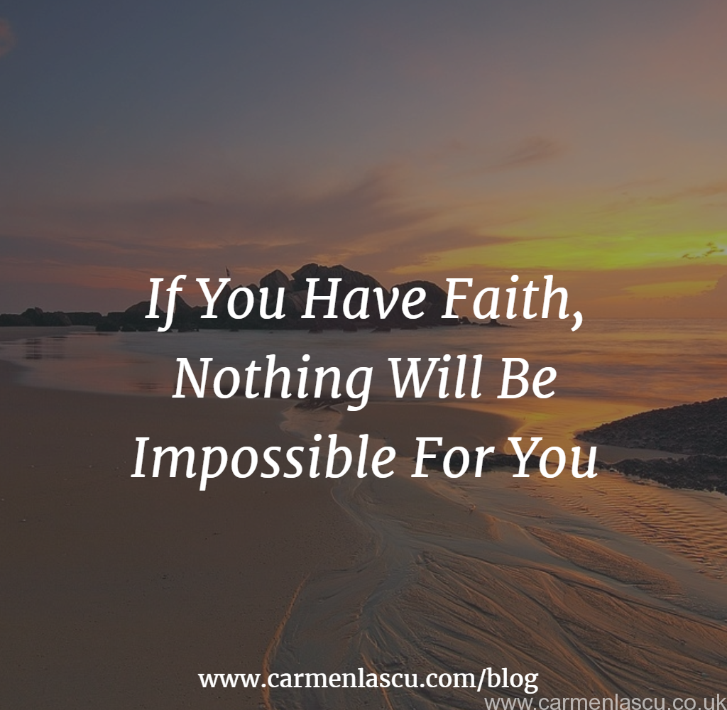 If You Have Faith, Nothing Will Be Impossible For You